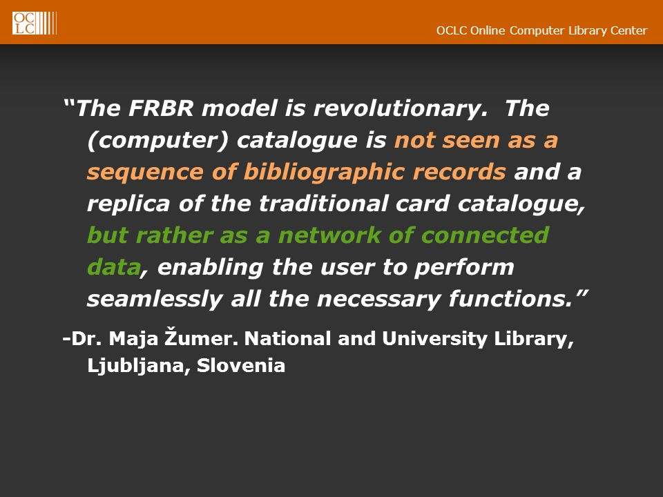 OCLC Online Computer Library Center Applying FRBR in services Incorporating the concepts of the FRBR model in systems: Superior presentation of search results Esp.