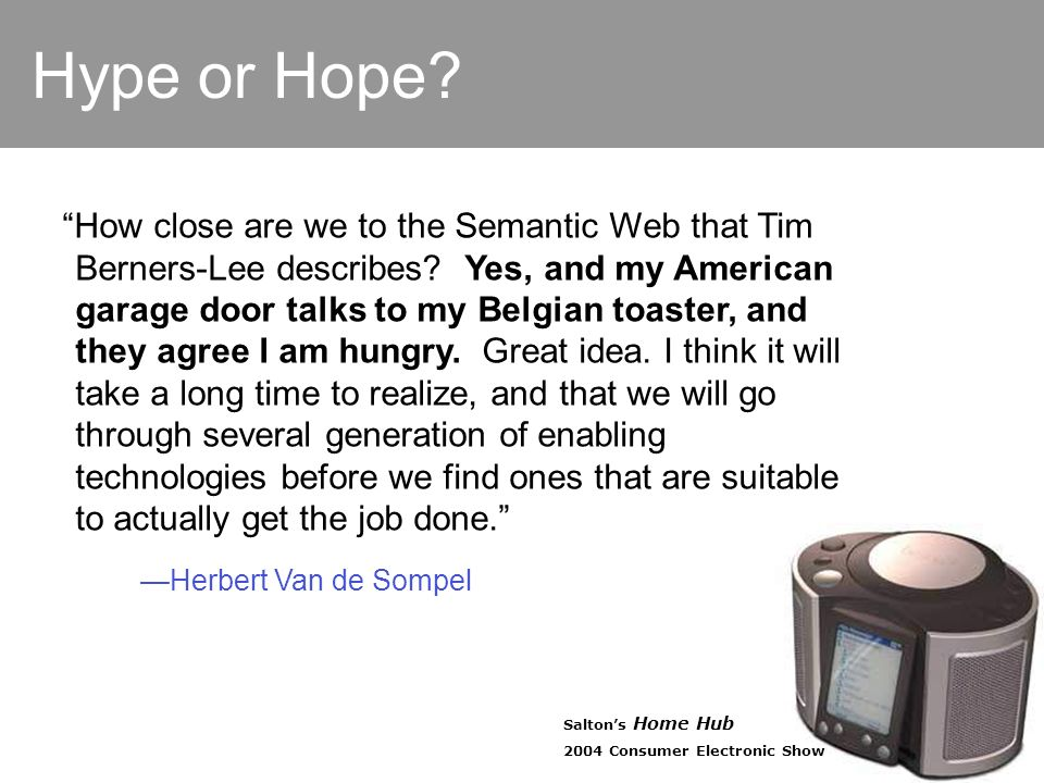 Hype or Hope.How close are we to the Semantic Web that Tim Berners-Lee describes.
