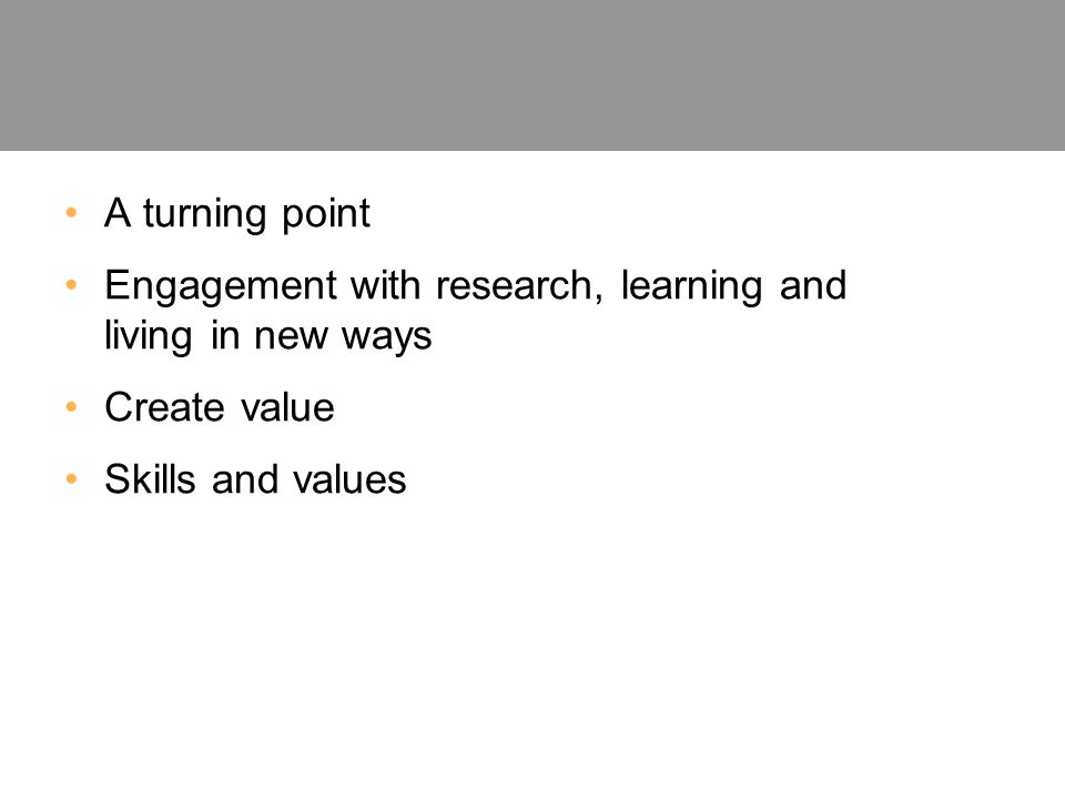 A turning point Engagement with research, learning and living in new ways Create value Skills and values