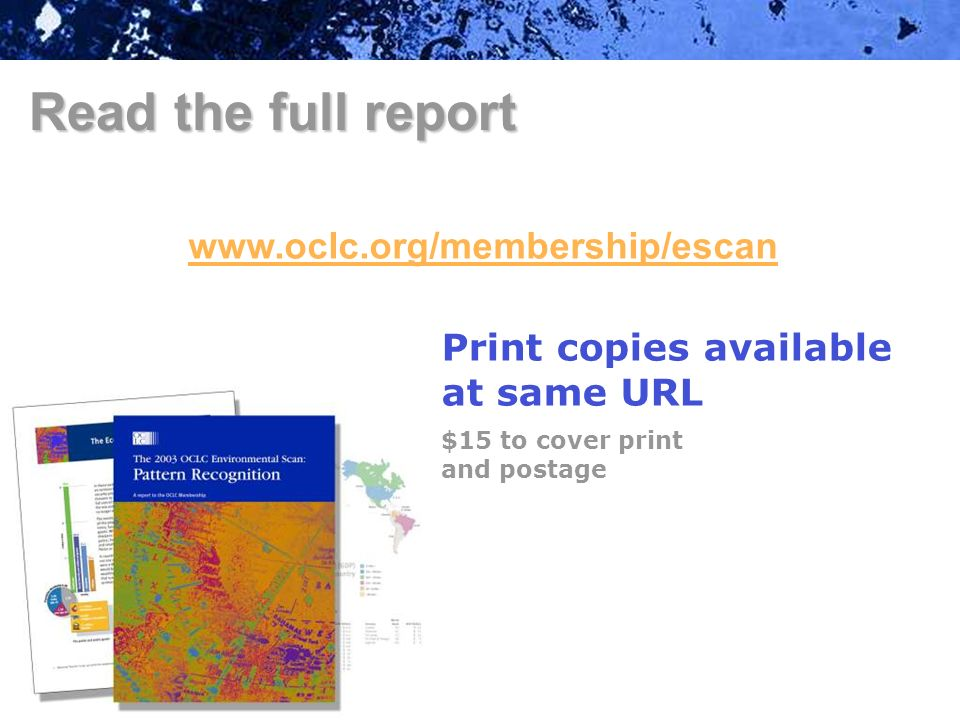 www.oclc.org/membership/escan Read the full report Print copies available at same URL $15 to cover print and postage