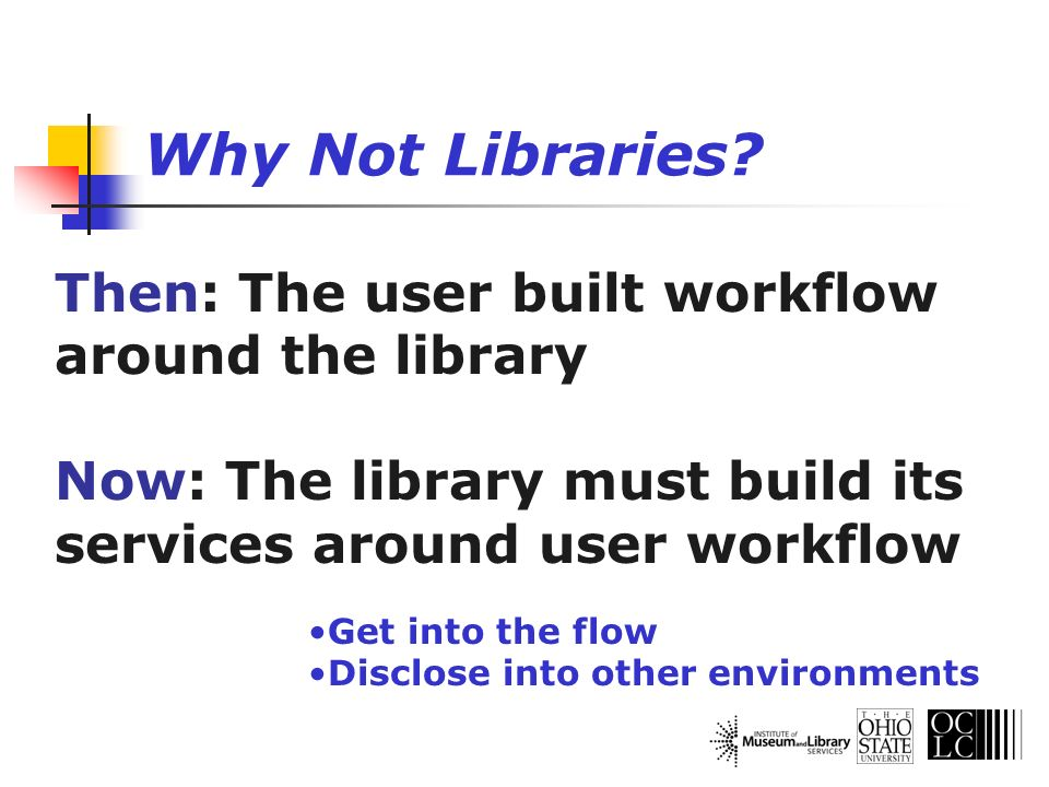 Get into the flow Disclose into other environments Then: The user built workflow around the library Now: The library must build its services around us