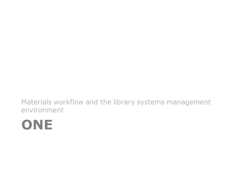 ONE Materials workflow and the library systems management environment