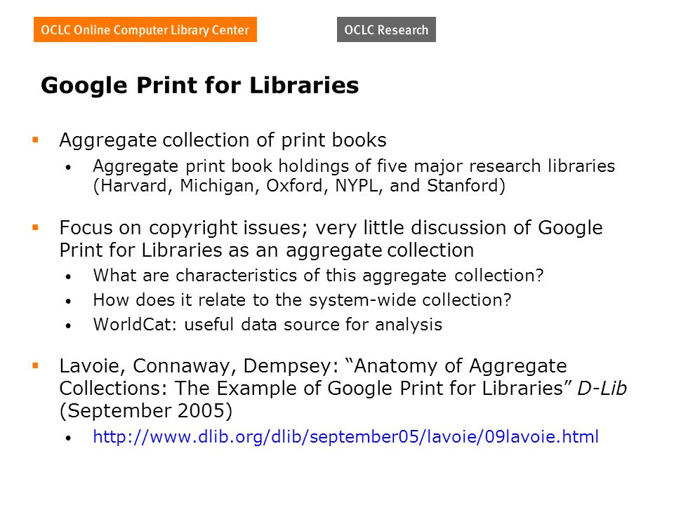 Google Print for Libraries Aggregate collection of print books Aggregate print book holdings of five major research libraries (Harvard, Michigan, Oxford, NYPL, and Stanford) Focus on copyright issues; very little discussion of Google Print for Libraries as an aggregate collection What are characteristics of this aggregate collection.