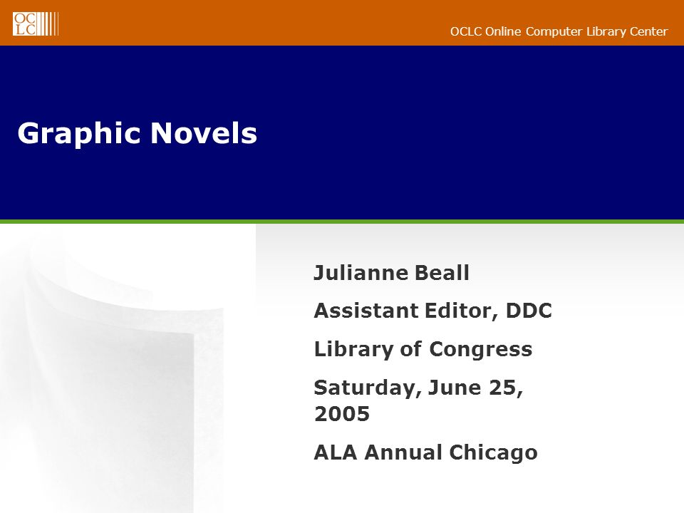 OCLC Online Computer Library Center Graphic Novels Julianne Beall Assistant Editor, DDC Library of Congress Saturday, June 25, 2005 ALA Annual Chicago