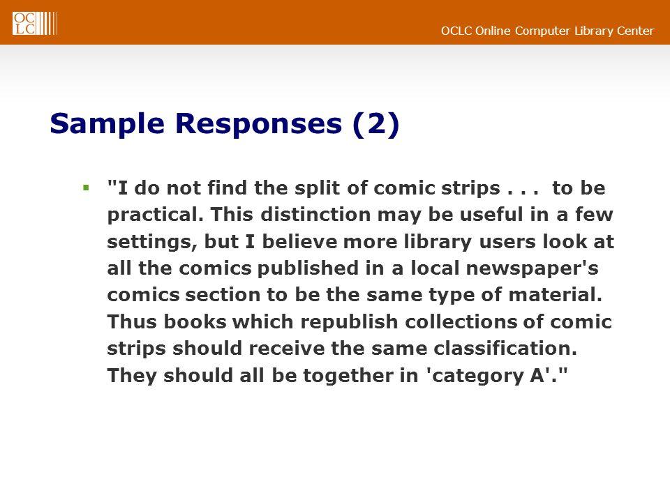 OCLC Online Computer Library Center Sample Responses (2) I do not find the split of comic strips...