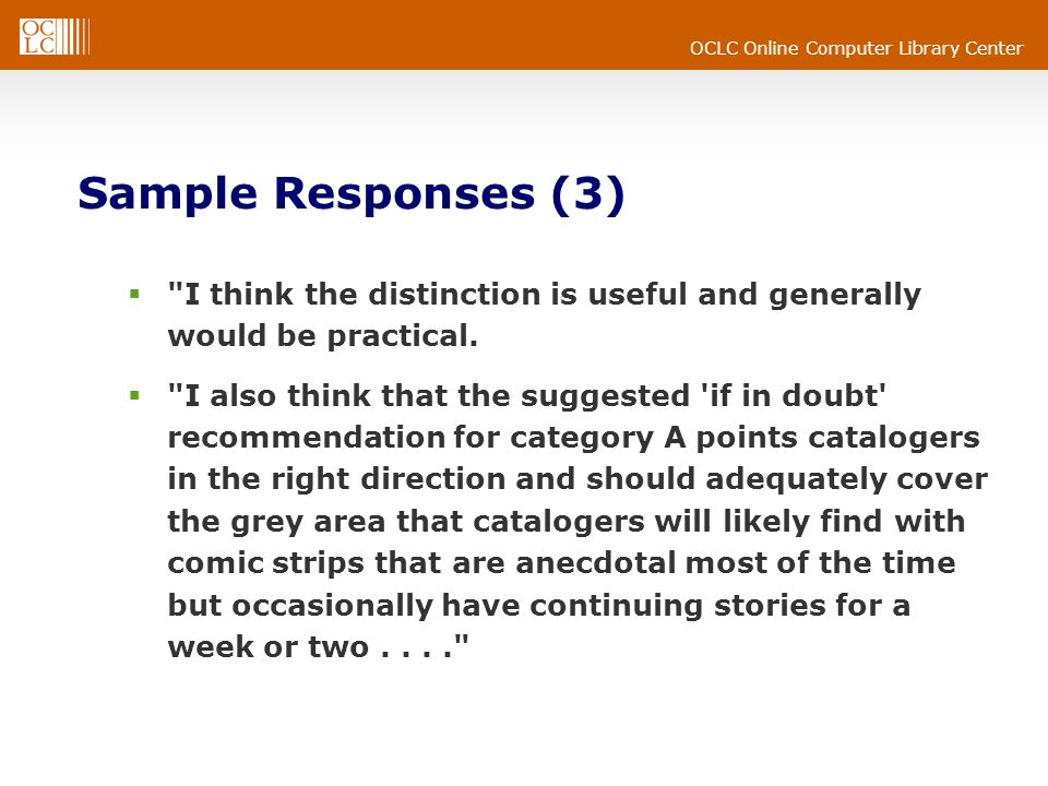 OCLC Online Computer Library Center Sample Responses (3) I think the distinction is useful and generally would be practical.