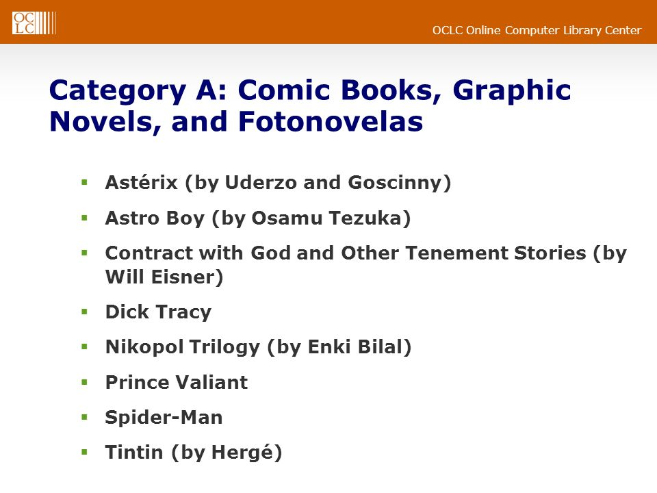OCLC Online Computer Library Center Category A: Some Comic Strips Comic strips that have an anecdotal quality and yet have continuing narratives longer than anecdotes Doonesbury (by G.