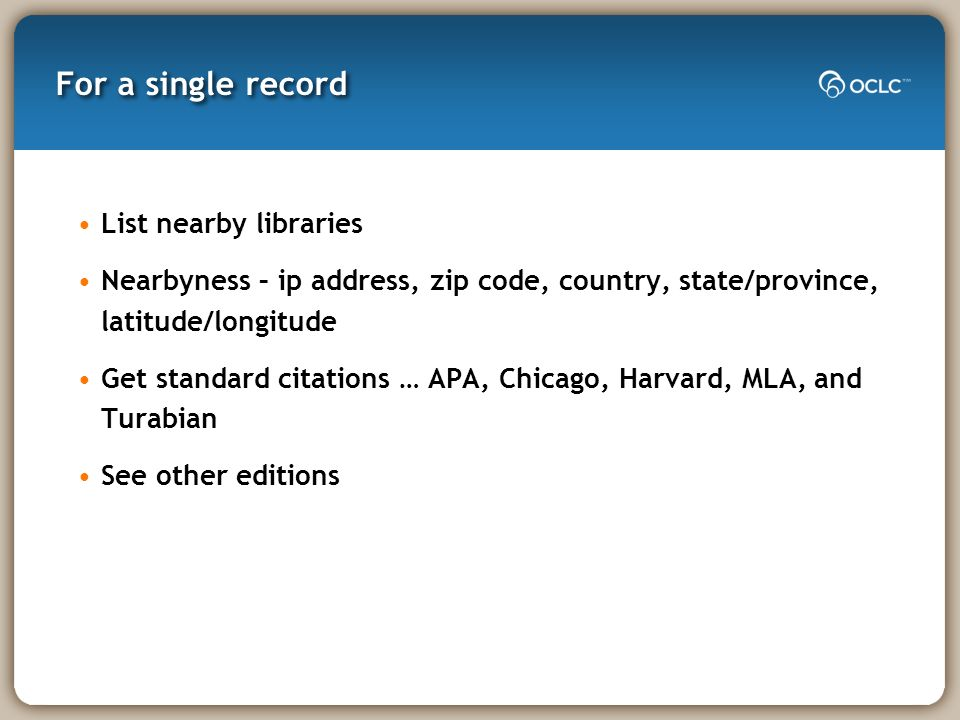 For a single record List nearby libraries Nearbyness – ip address, zip code, country, state/province, latitude/longitude Get standard citations … APA, Chicago, Harvard, MLA, and Turabian See other editions
