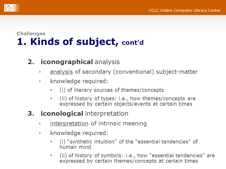 OCLC Online Computer Library Center Challenges 1. Kinds of subject, contd 2.iconographical analysis analysis of secondary (conventional) subject-matte