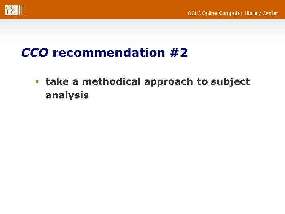 OCLC Online Computer Library Center CCO recommendation #2 take a methodical approach to subject analysis