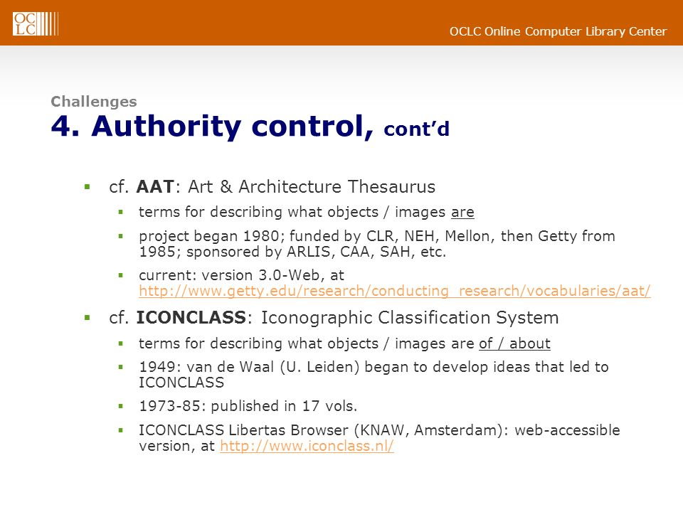 OCLC Online Computer Library Center Challenges 4. Authority control, contd cf. AAT: Art & Architecture Thesaurus terms for describing what objects / i
