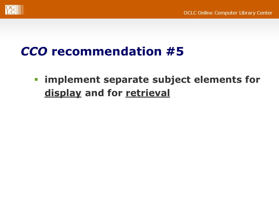 OCLC Online Computer Library Center CCO recommendation #5 implement separate subject elements for display and for retrieval