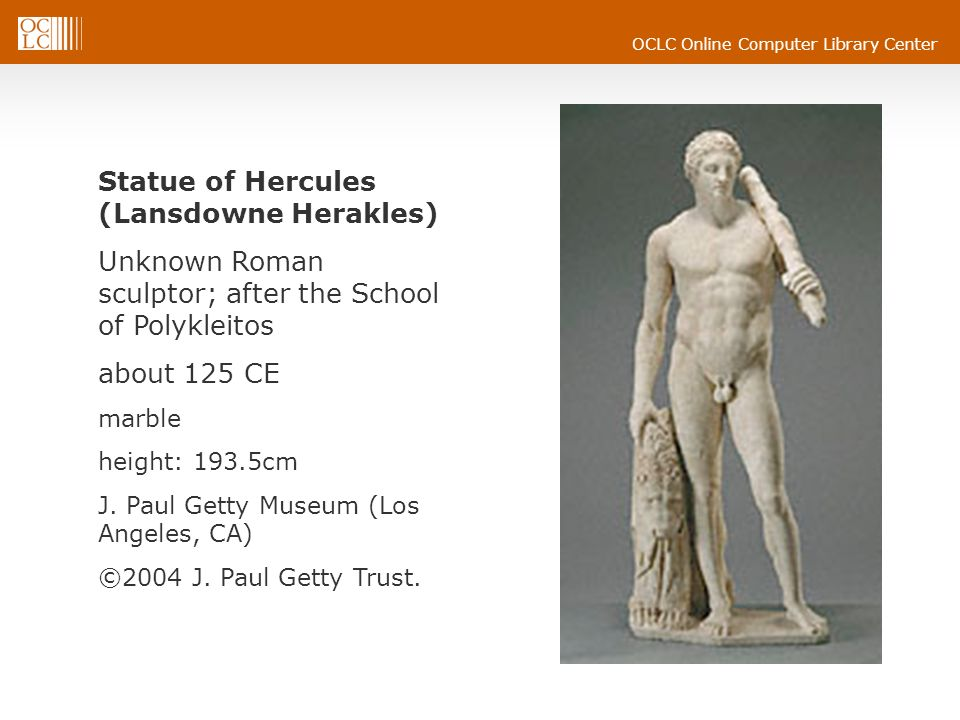 OCLC Online Computer Library Center Statue of Hercules (Lansdowne Herakles) Unknown Roman sculptor; after the School of Polykleitos about 125 CE marbl
