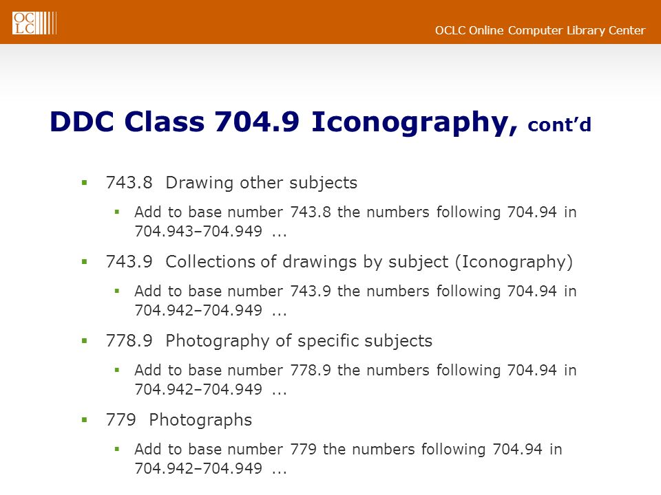 OCLC Online Computer Library Center DDC Class 704.9 Iconography, contd 743.8 Drawing other subjects Add to base number 743.8 the numbers following 704