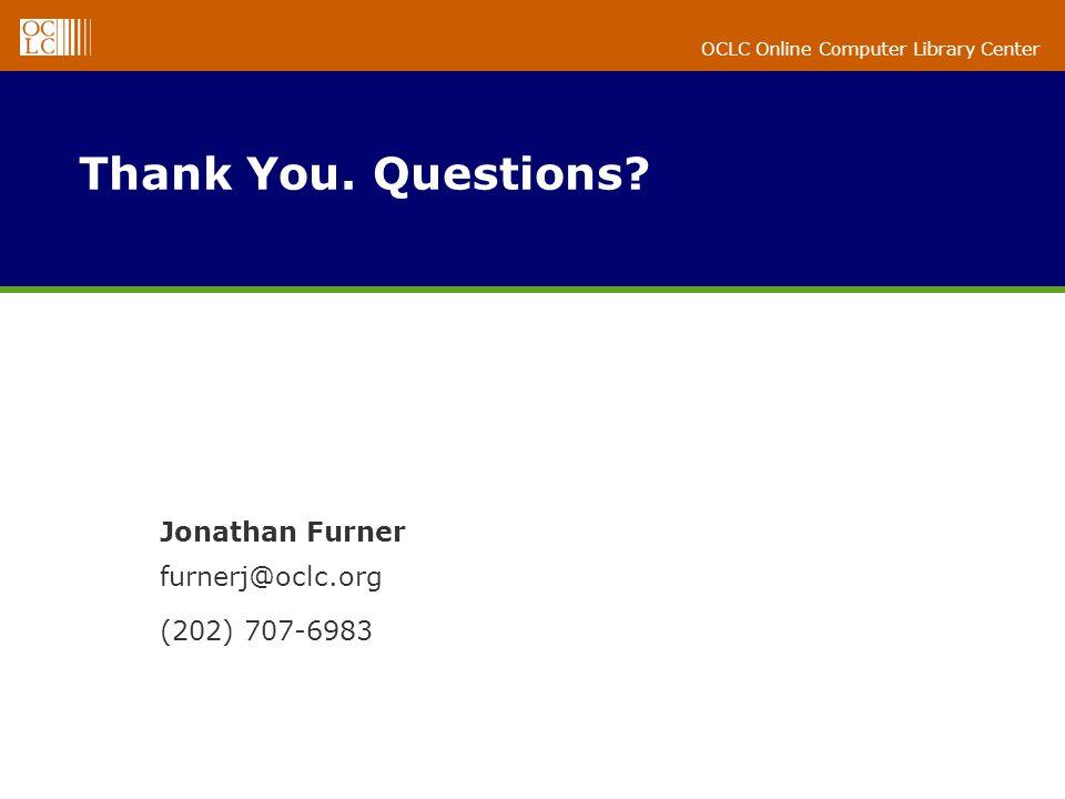 OCLC Online Computer Library Center Jonathan Furner furnerj@oclc.org (202) 707-6983 Thank You. Questions?