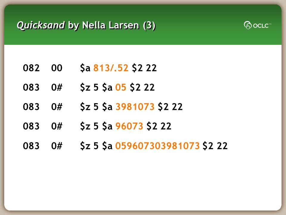 Quicksand by Nella Larsen (3) 08200$a 813/.52 $2 22 0830#$z 5 $a 05 $2 22 0830#$z 5 $a 3981073 $2 22 0830#$z 5 $a 96073 $2 22 0830#$z 5 $a 05960730398
