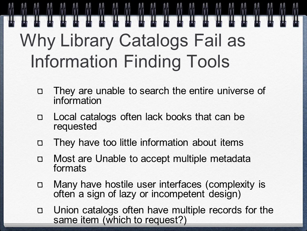Library catalogs suck as information finding tools There are too many possible sources to search them separately There is little advice about which resource to search There is no advice about which is better (we know, but were not telling) Points of Pain