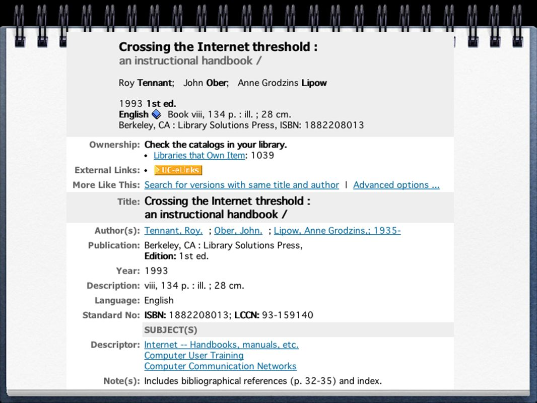 Why Library Catalogs Fail as Information Finding Tools They are unable to search the entire universe of information Local catalogs often lack books that can be requested They have too little information about items Most are Unable to accept multiple metadata formats Many have hostile user interfaces (complexity is often a sign of lazy or incompetent design) Union catalogs often have multiple records for the same item (which to request )