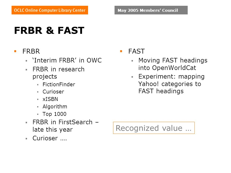 May 2005 Members Council FRBR & FAST FRBR Interim FRBR in OWC FRBR in research projects FictionFinder Curioser xISBN Algorithm Top 1000 FRBR in FirstSearch – late this year Curioser ….