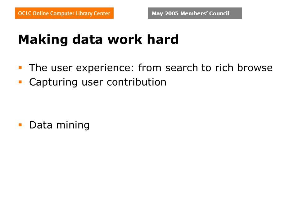 Making data work hard The user experience: from search to rich browse Capturing user contribution Data mining