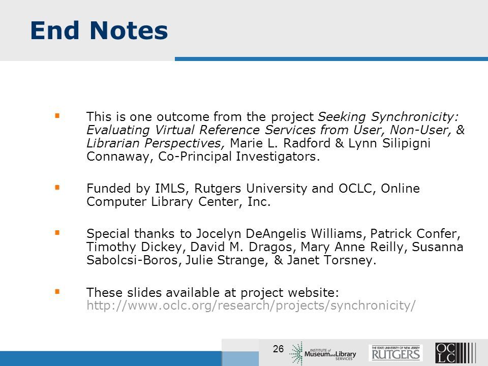 26 End Notes This is one outcome from the project Seeking Synchronicity: Evaluating Virtual Reference Services from User, Non-User, & Librarian Perspectives, Marie L.