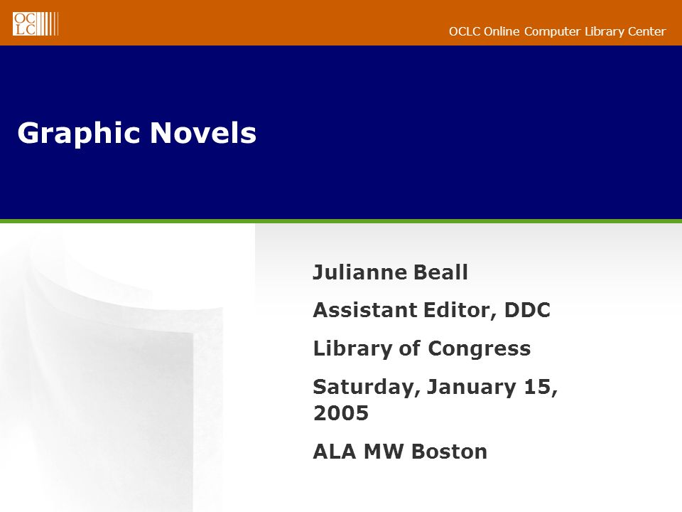 OCLC Online Computer Library Center Graphic Novels Julianne Beall Assistant Editor, DDC Library of Congress Saturday, January 15, 2005 ALA MW Boston