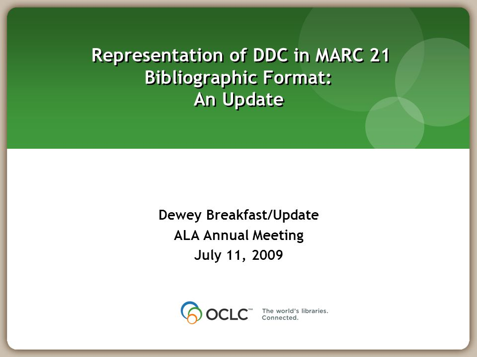 Representation of DDC in MARC 21 Bibliographic Format: An Update Dewey Breakfast/Update ALA Annual Meeting July 11, 2009