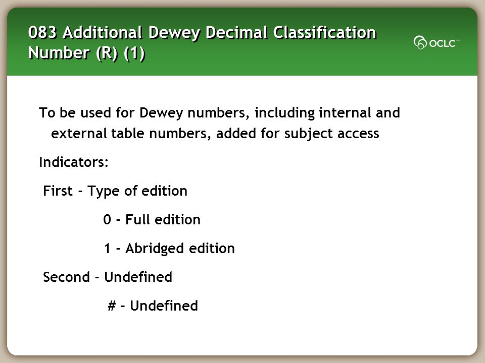 083 Additional Dewey Decimal Classification Number (R) (1) To be used for Dewey numbers, including internal and external table numbers, added for subj