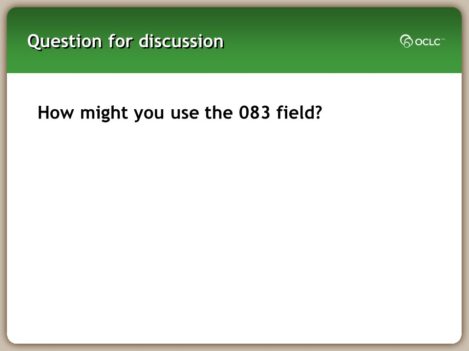 Question for discussion How might you use the 083 field