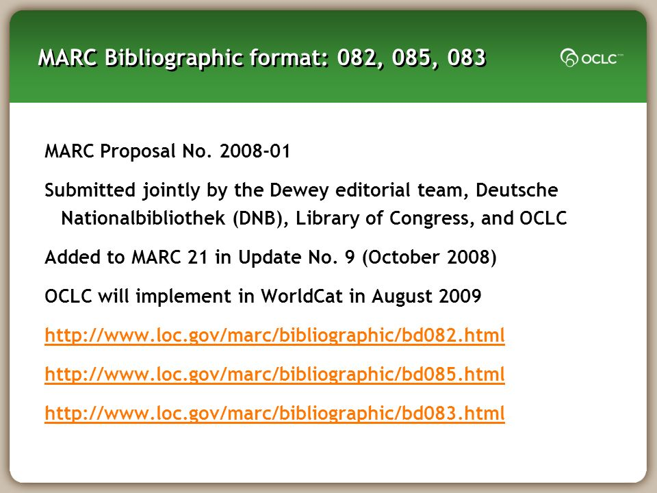 MARC Bibliographic format: 082, 085, 083 MARC Proposal No. 2008-01 Submitted jointly by the Dewey editorial team, Deutsche Nationalbibliothek (DNB), L