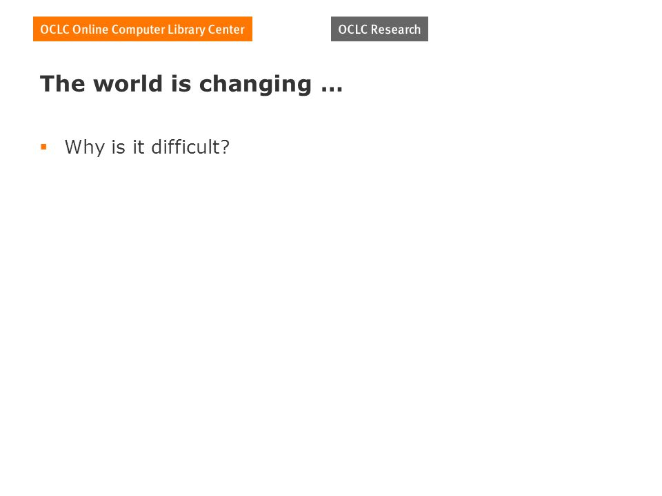 The world is changing … Why is it difficult?