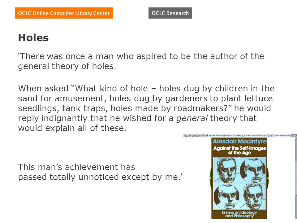 There was once a man who aspired to be the author of the general theory of holes.