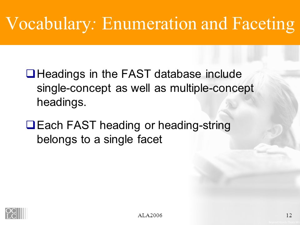 ALA200612 Vocabulary: Enumeration and Faceting Headings in the FAST database include single-concept as well as multiple-concept headings. Each FAST he