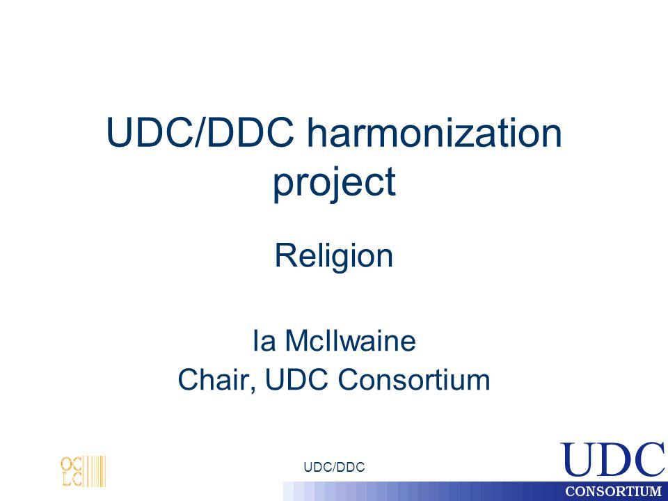 UDC/DDC UDC/DDC harmonization project Religion Ia McIlwaine Chair, UDC Consortium