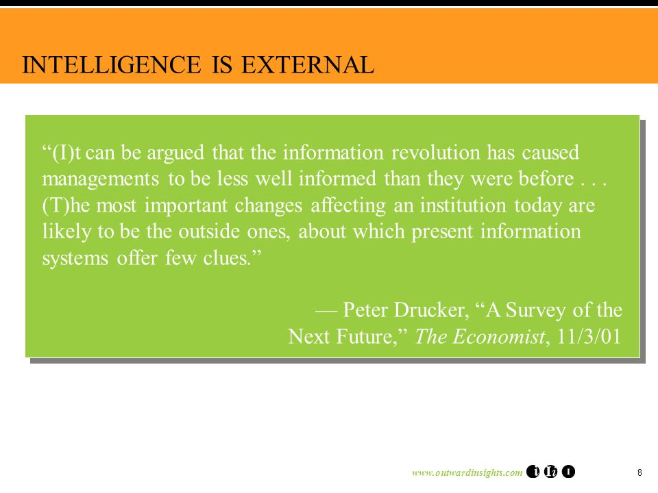 www.outwardinsights.com 8 INTELLIGENCE IS EXTERNAL (I)t can be argued that the information revolution has caused managements to be less well informed