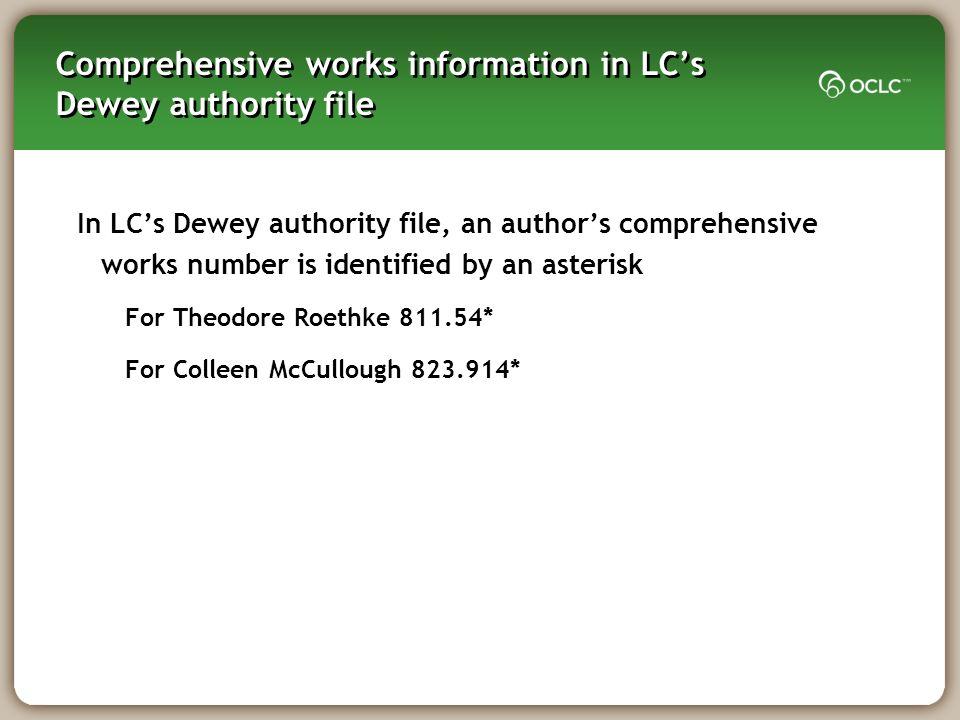 Comprehensive works information in LCs Dewey authority file In LCs Dewey authority file, an authors comprehensive works number is identified by an ast