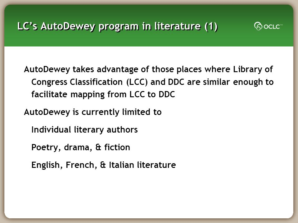 LCs AutoDewey program in literature (1) AutoDewey takes advantage of those places where Library of Congress Classification (LCC) and DDC are similar e
