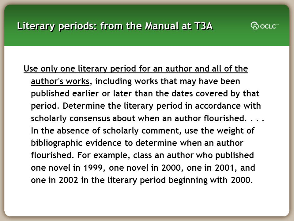 Use only one literary period for an author and all of the author s works, including works that may have been published earlier or later than the dates covered by that period.