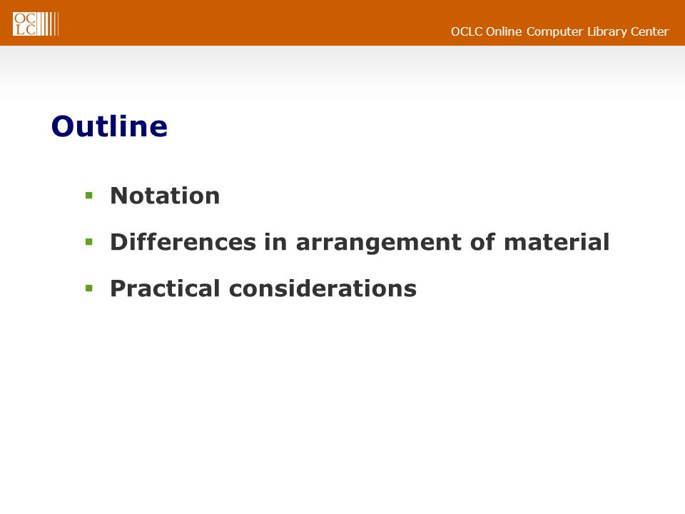 OCLC Online Computer Library Center Outline Notation Differences in arrangement of material Practical considerations