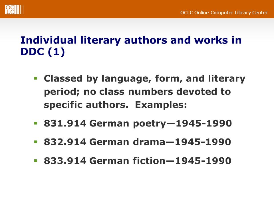 OCLC Online Computer Library Center Individual literary authors and works in DDC (1) Classed by language, form, and literary period; no class numbers devoted to specific authors.