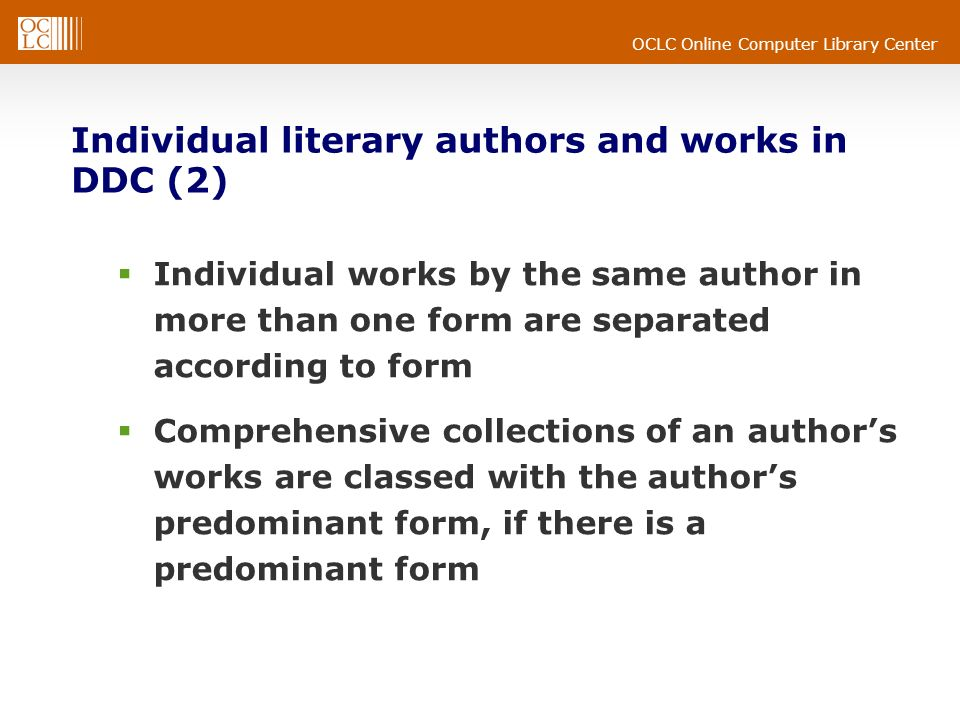 OCLC Online Computer Library Center Individual literary authors and works in DDC (2) Individual works by the same author in more than one form are separated according to form Comprehensive collections of an authors works are classed with the authors predominant form, if there is a predominant form