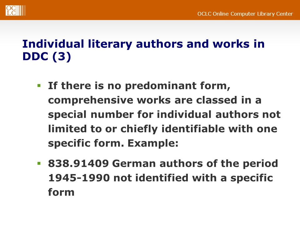 OCLC Online Computer Library Center Individual literary authors and works in DDC (3) If there is no predominant form, comprehensive works are classed in a special number for individual authors not limited to or chiefly identifiable with one specific form.