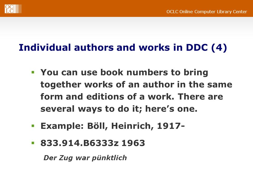 OCLC Online Computer Library Center Individual authors and works in DDC (4) You can use book numbers to bring together works of an author in the same form and editions of a work.