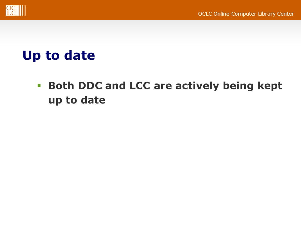 OCLC Online Computer Library Center Up to date Both DDC and LCC are actively being kept up to date