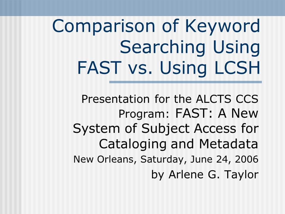 Comparison of Keyword Searching Using FAST vs. Using LCSH Presentation for the ALCTS CCS Program: FAST: A New System of Subject Access for Cataloging