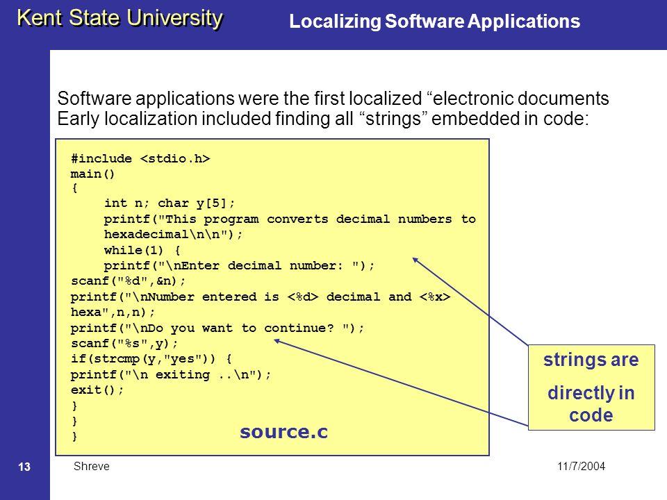 11/7/2004 Kent State University Shreve 13 Localizing Software Applications Software applications were the first localized electronic documents Early l
