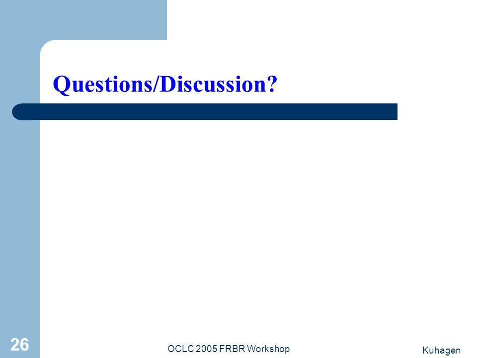 Kuhagen OCLC 2005 FRBR Workshop 26 Questions/Discussion?