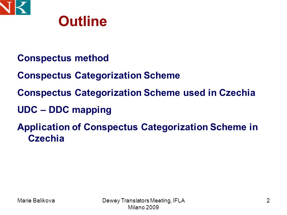 Marie BalikovaDewey Translators Meeting, IFLA Milano 2009 2 Outline Conspectus method Conspectus Categorization Scheme Conspectus Categorization Scheme used in Czechia UDC – DDC mapping Application of Conspectus Categorization Scheme in Czechia