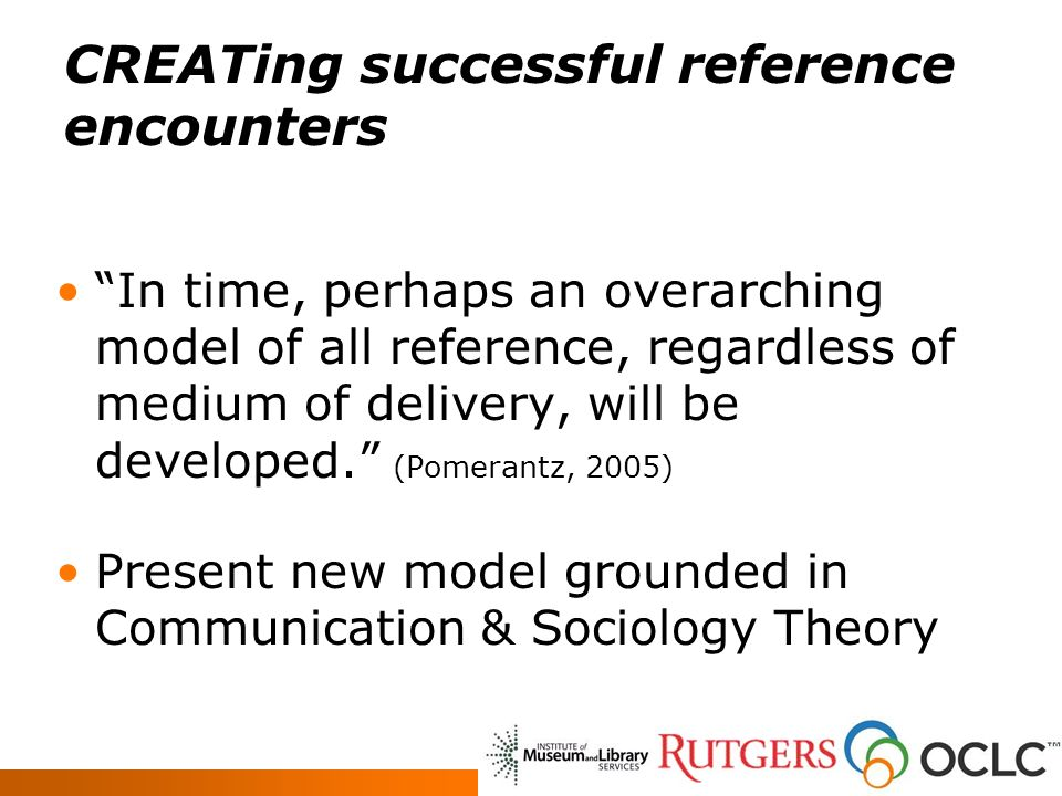 CREATing successful reference encounters In time, perhaps an overarching model of all reference, regardless of medium of delivery, will be developed.