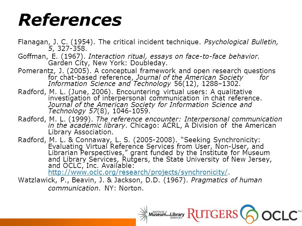 References Flanagan, J. C. (1954). The critical incident technique. Psychological Bulletin, 5, 327-358. Goffman, E. (1967). Interaction ritual, essays